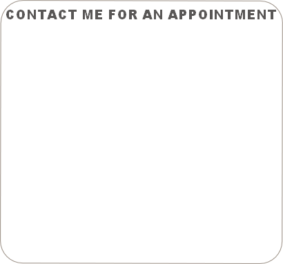 CONTACT ME FOR AN APPOINTMENT